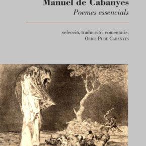 Manuel de Cabanyes: Poemes essencials. Selecció, traducció i comentaris d'Oriol Pi de Cabanyes. Vilanova i la Geltrú, edicions El Cep i la Nansa, 2107, 148 ps.