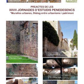 "PREACTES de les XXVII Jornades d'Estudis Penedesencs  ""Muralles urbanes. Diàleg entre urbanisme i patrimoni""."